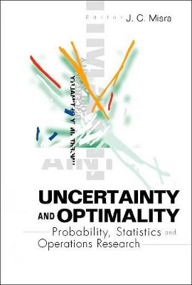 Uncertainty And Optimality: Probability, Statistics And Operations Research (Hardback)