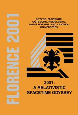 2001: A Relativistic Spacetime Odyssey: Experiments And Theoretical Viewpoints On General Relativity And Quantum Gravity - Proceedings Of The 25th Johns Hopkins Workshop On Current Problems In Particle Theory (Hardback)