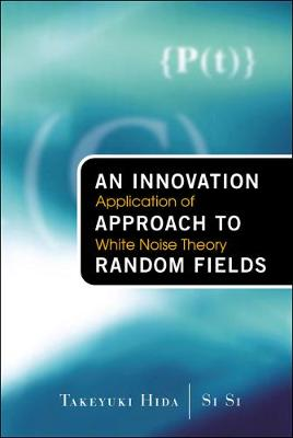 Innovation Approach To Random Fields, An: Application Of White Noise Theory (Hardback)