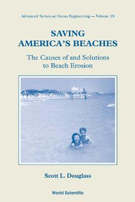 Saving America's Beaches: The Causes Of And Solutions To Beach Erosion - Advanced Series On Ocean Engineering 19 (Paperback)