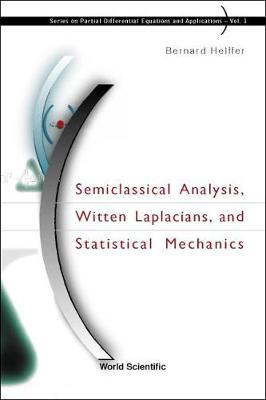 Semiclassical Analysis, Witten Laplacians, And Statistical Mechanics - Series On Partial Differential Equations And Applications 1 (Hardback)
