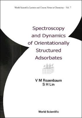 Spectroscopy And Dynamics Of Orientationally Structured Adsorbates - World Scientific Lecture And Course Notes In Chemistry 7 (Hardback)