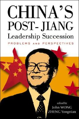 China's Post-jiang Leadership Succession: Problems And Perspectives (Hardback)