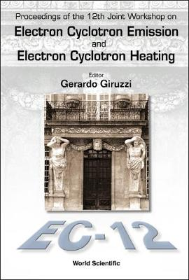 Electron Cyclotron Emission And Electron Cyclotron Heating (Ec12), Proceedings Of The 12th Joint Workshop (Hardback)