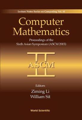 Computer Mathematics: Proceedings Of The Sixth Asian Symposium (Ascm'03) - Lecture Notes Series on Computing 10 (Hardback)