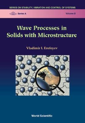 Wave Processes In Solids With Microstructure - Series On Stability, Vibration And Control Of Systems, Series A 8 (Hardback)
