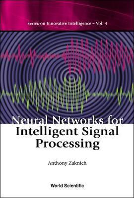 Neural Networks For Intelligent Signal Processing - Series On Innovative Intelligence 4 (Hardback)