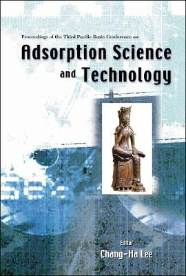Adsorption Science And Technology, Proceedings Of The Third Pacific Basin Conference (Hardback)