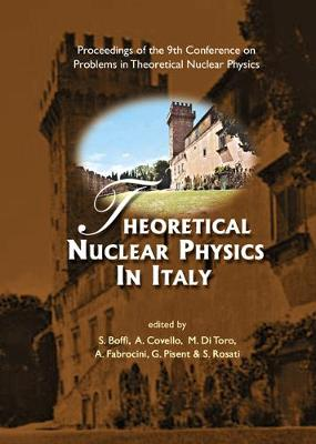Theoretical Nuclear Physics In Italy, Proceedings Of The 9th Conference On Problems In Theoretical Nuclear Physics (Hardback)