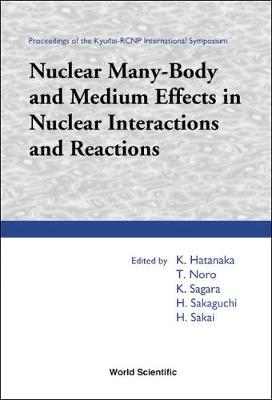 Nuclear Many-body And Medium Effects In Nuclear Interactions And Reactions, Proceedings Of The Kyudai-rcnp International Symposium (Hardback)