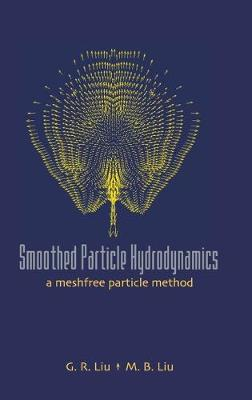 Smoothed Particle Hydrodynamics: A Meshfree Particle Method (Hardback)