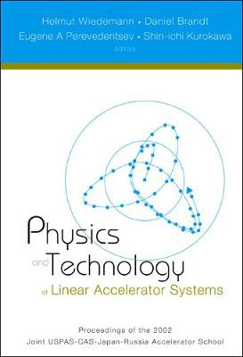 Physics And Technology Of Linear Accelerator Systems, Proceedings Of The 2002 Joint Uspas-cas-japan-russia Accelerator School (Hardback)