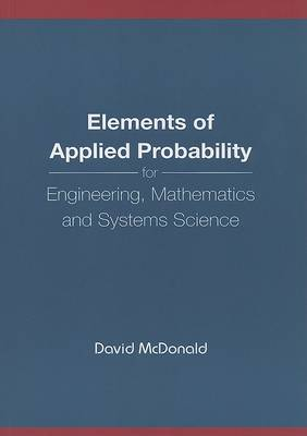 Elements Of Applied Probability For Engineering, Mathematics And Systems Science (Paperback)