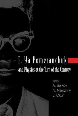 I. Ya Pomeranchuk And Physics At The Turn Of The Century, Proceedings Of The International Conference (Hardback)
