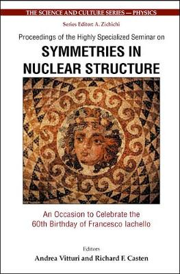 Symmetries In Nuclear Structure: An Occasion To Celebrate The 60th Birthday Of Francesco Iachello - Proceedings Of The Highly Specialized Seminar - The Science And Culture Series - Physics (Hardback)