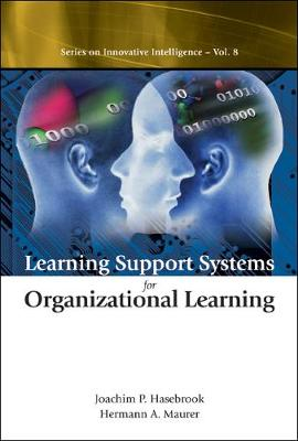 Learning Support Systems For Organizational Learning - Series On Innovative Intelligence 8 (Hardback)
