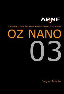 Asia Pacific Nanotechnology Forum 2003: Oz Nano 03 (Hardback)