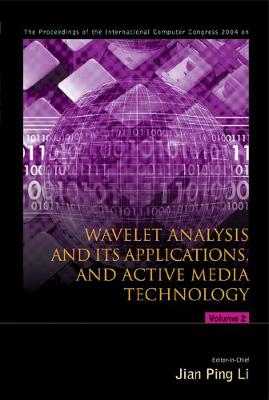 Wavelet Analysis And Its Applications, And Active Media Technology - Proceedings Of The International Computer Congress 2004 (In 2 Volumes) (Hardback)