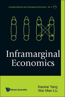 Inframarginal Economics - Increasing Returns And Inframarginal Economics 4 (Hardback)