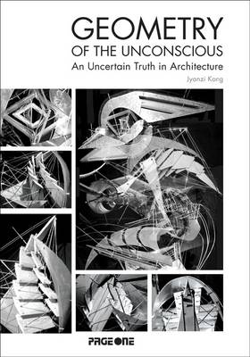 Geometry of the Unconscious: An Uncertain Truth In Architecture (Hardback)