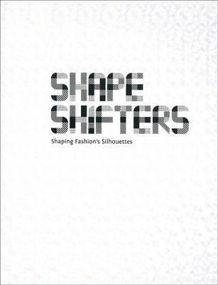 Shapeshifters: Shaping Fashion's Silhouettes (Hardback)