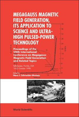 Megagauss Magnetic Field Generation, Its Application To Science And Ultra-high Pulsed-power Technology - Proceedings Of The Viiith International Conference On Megagauss Magnetic Field Generation And Related Topics (Hardback)