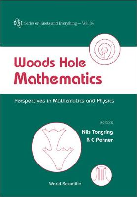Woods Hole Mathematics: Perspectives In Mathematics And Physics - Series on Knots & Everything 34 (Hardback)