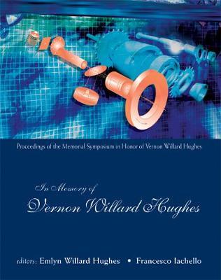 In Memory Of Vernon Willard Hughes - Proceedings Of The Memorial Symposium In Honor Of Vernon Willard Hughes (Hardback)