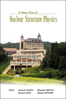 New Era Of Nuclear Structure Physics, A - Proceedings Of The International Symposium (Hardback)