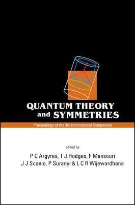 Quantum Theory And Symmetries, Proceedings Of The 3rd International Symposium (Hardback)