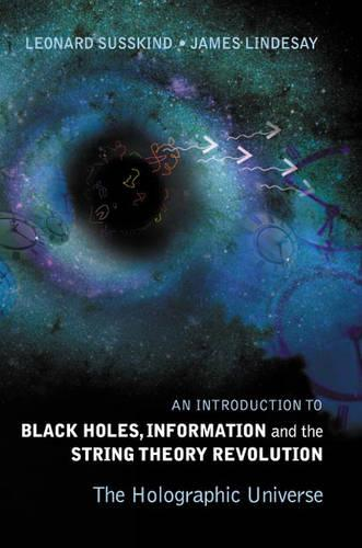 Introduction To Black Holes, Information And The String Theory Revolution, An: The Holographic Universe (Hardback)