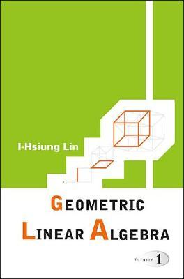Geometric Linear Algebra (Volume 1) (Hardback)