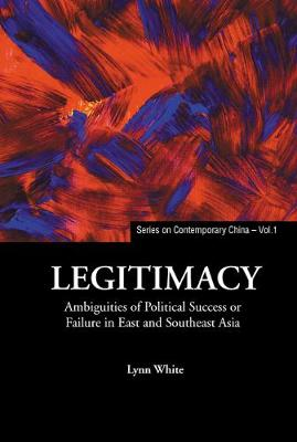 Legitimacy: Ambiguities Of Political Success Or Failure In East And Southeast Asia - Series on Contemporary China 1 (Hardback)