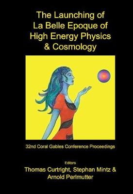 Launching Of La Belle Epoque Of High Energy Physics And Cosmology, The: A Festschrift For Paul Frampton In His 60th Year And Memorial Tributes To Behram Kursunoglu (1922-2003) - Procs Of The 32nd Coral Gables Conf (Hardback)