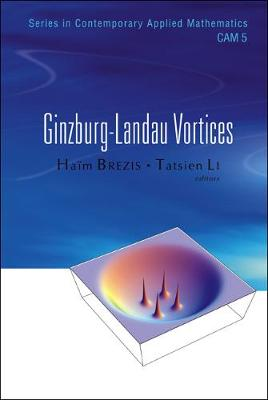 Ginzburg-landau Vortices - Series in Contemporary Applied Mathematics 5 (Hardback)