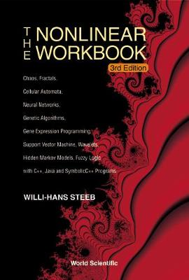The Nonlinear Workbook: Chaos, Fractals, Cellular Automata, Neural Networks, Genetic Algorithms, Gene Expression Programming, Support Vector Machine, Wavelets, Hidden Markov Models, Fuzzy Logic with C++, Java and SymbolicC++ (Hardback)