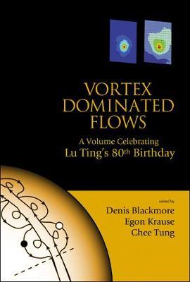 Vortex Dominated Flows: A Volume Celebrating Lu Ting's 80th Birthday (Hardback)