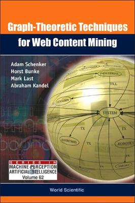 Graph-theoretic Techniques For Web Content Mining - Series In Machine Perception And Artificial Intelligence 62 (Hardback)