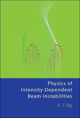 Physics Of Intensity Dependent Beam Instabilities (Hardback)