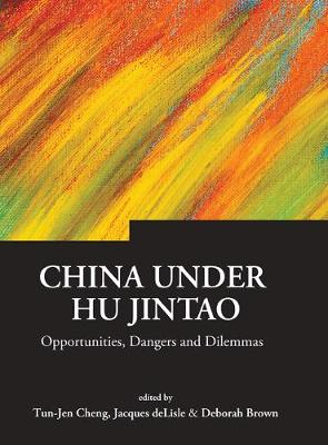 China Under Hu Jintao: Opportunities, Dangers, And Dilemmas - Series on Contemporary China 2 (Hardback)