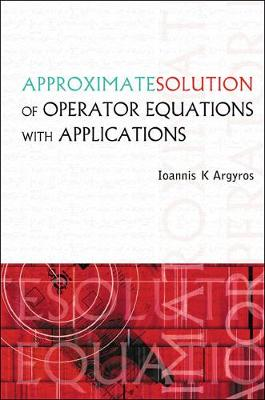 Approximate Solution Of Operator Equations With Applications (Hardback)