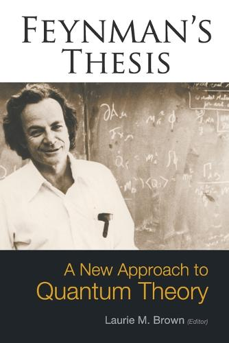 Feynman's Thesis - A New Approach To Quantum Theory (Paperback)