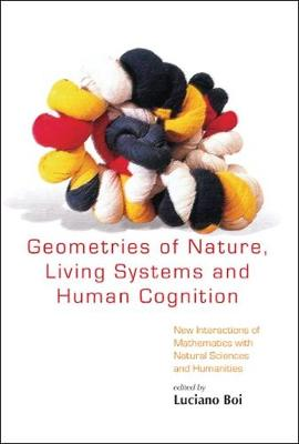 Geometries Of Nature, Living Systems And Human Cognition: New Interactions Of Mathematics With Natural Sciences And Humanities (Hardback)