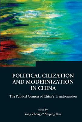 Political Civilization And Modernization In China: The Political Context Of China's Transformation - Series on Contemporary China 4 (Hardback)