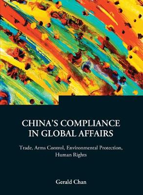 China's Compliance In Global Affairs: Trade, Arms Control, Environmental Protection, Human Rights - Series on Contemporary China 3 (Hardback)