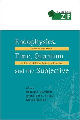 Endophysics, Time, Quantum And The Subjective - Proceedings Of The Zif Interdisciplinary Research Workshop (With Cd-rom) (Hardback)