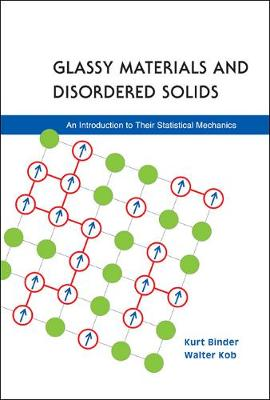 Glassy Materials and Disordered Solids: An Introduction to Their Statistical Mechanics (Hardback)