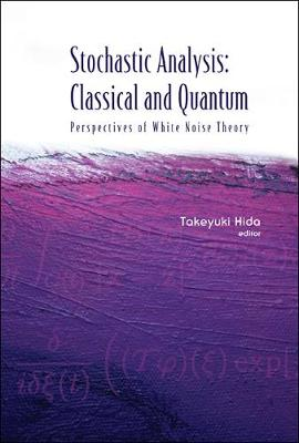 Stochastic Analysis: Classical And Quantum: Perspectives Of White Noise Theory (Hardback)