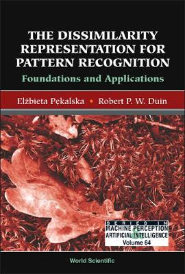 Dissimilarity Representation For Pattern Recognition, The: Foundations And Applications - Series In Machine Perception And Artificial Intelligence 64 (Hardback)