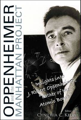 "Oppenheimer And The Manhattan Project: Insights Into J Robert Oppenheimer, ""Father Of The Atomic Bomb"" (Paperback)"